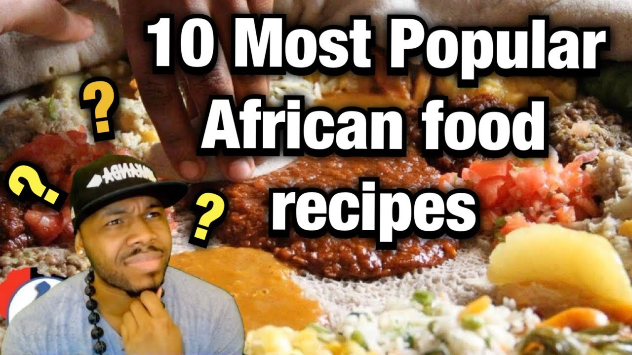 Are these the 10 Most Popular African food Recipes??