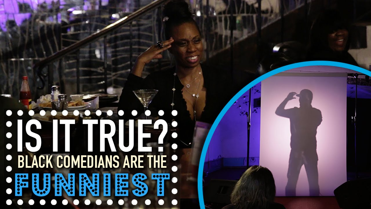 Black Comedians Are The Funniest | Is It True? |