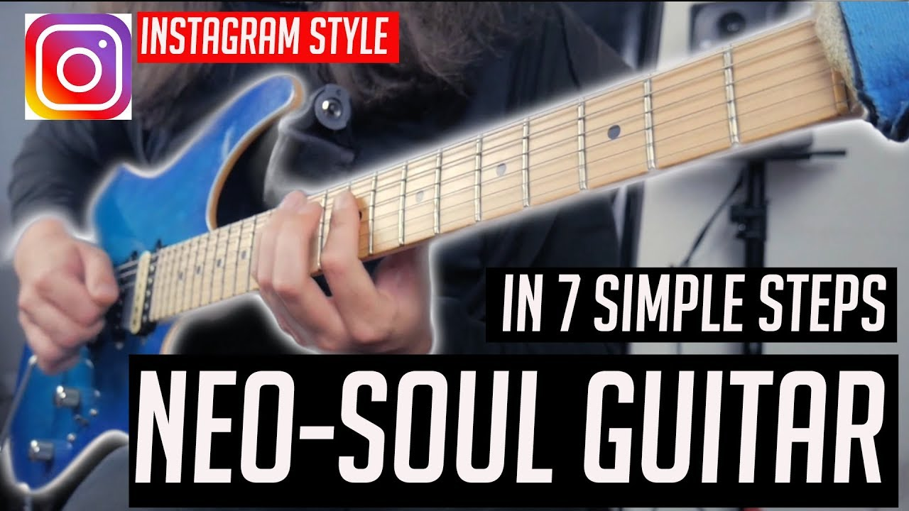 How to play Neo-Soul Guitar/Instagram Guitar in 7 Simple Steps