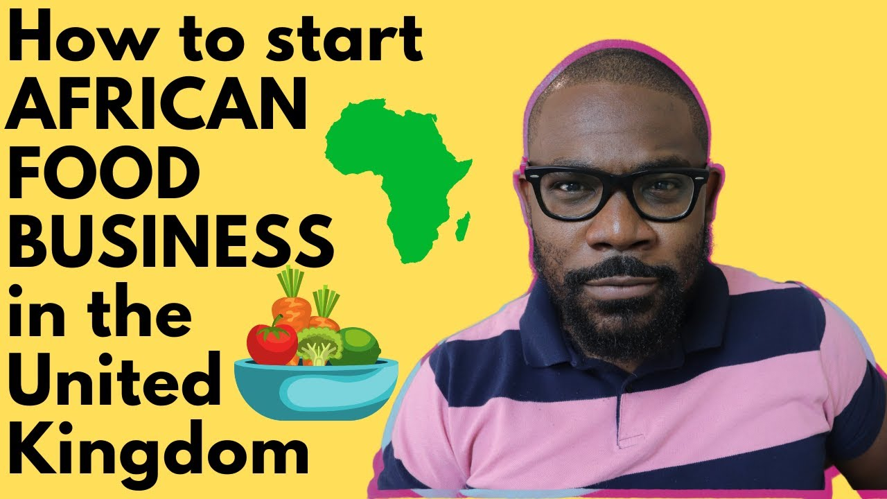 How to start AFRICAN FOOD BUSINESS in the UK