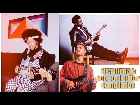 The Ultimate Neo Soul/R&B Guitar Compilation (Pt.I)