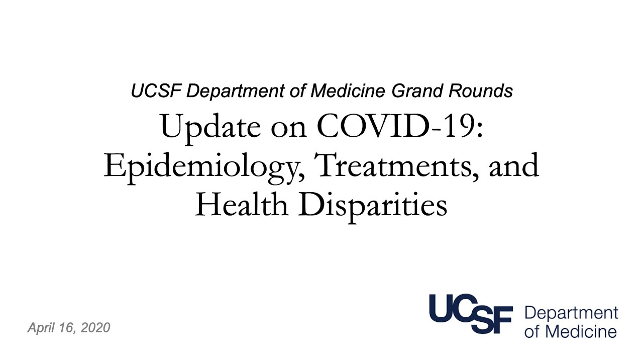 UCSF Update on Covid-19: Epidemiology, Treatments, and Health Disparities