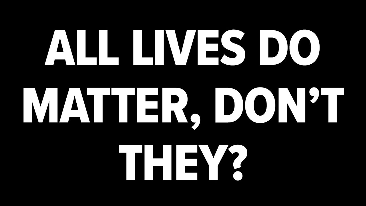 """What's wrong with saying """"all lives matter""""? 