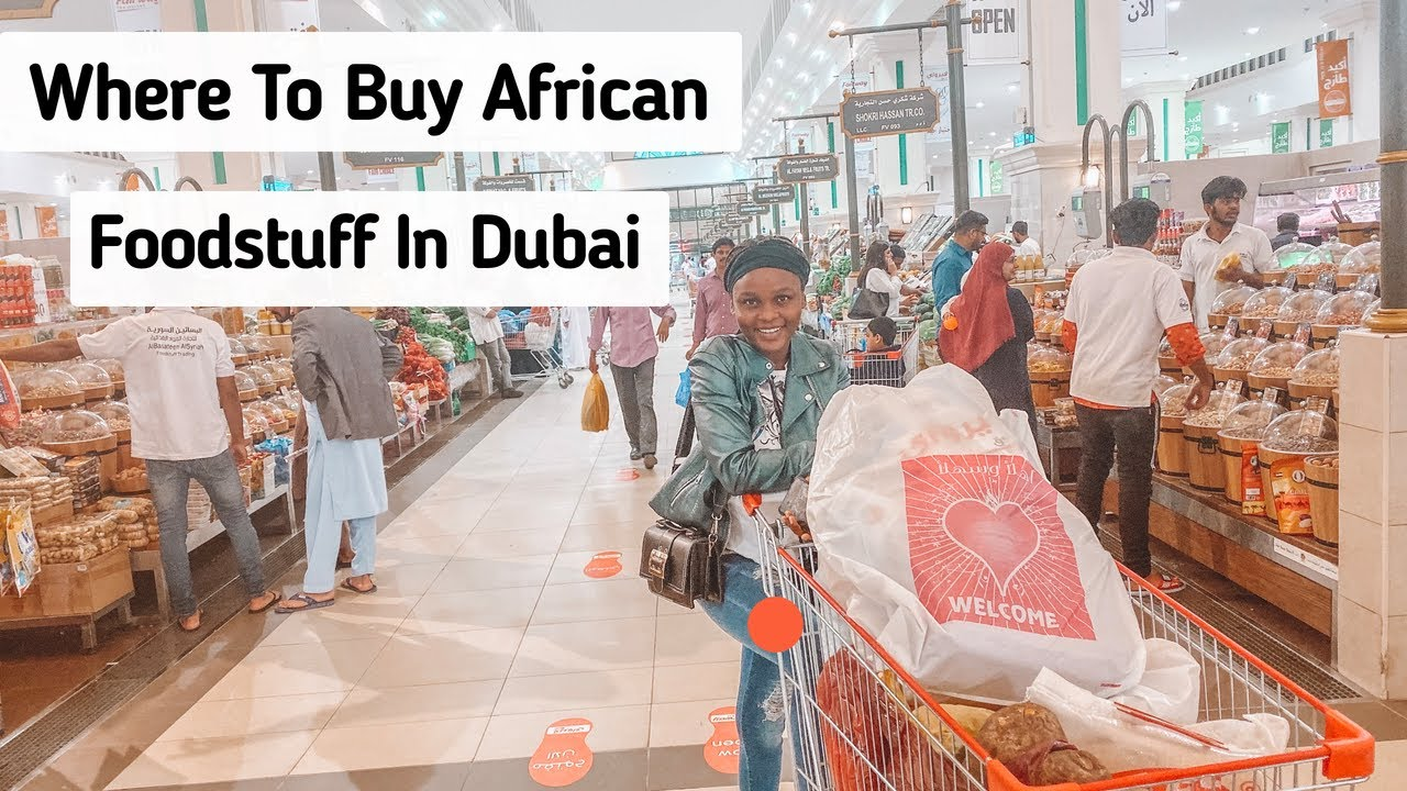 African Market In Dubai | Where To Buy African Food