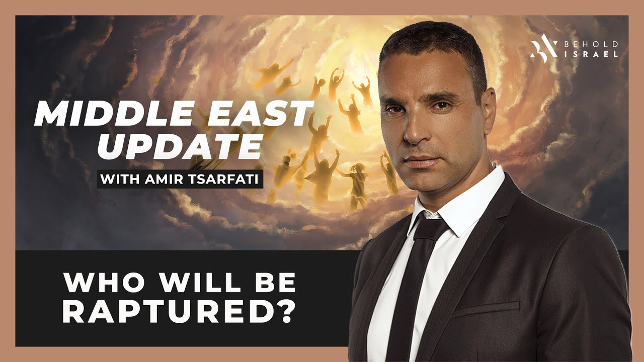 Amir Tsarfati: Middle East Update: Who Will Be Raptured?