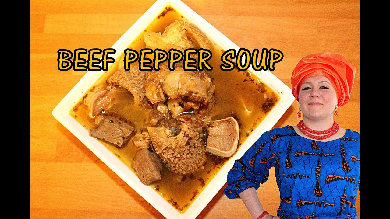 Oyinbo Cooking: Nigerian Beef PEPPER SOUP – African Food!