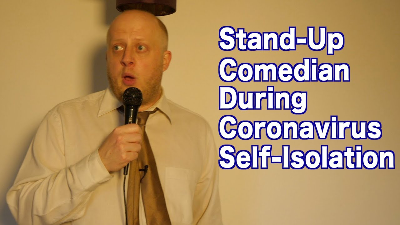 Stand-Up Comedian during Coronavirus Self-Isolation