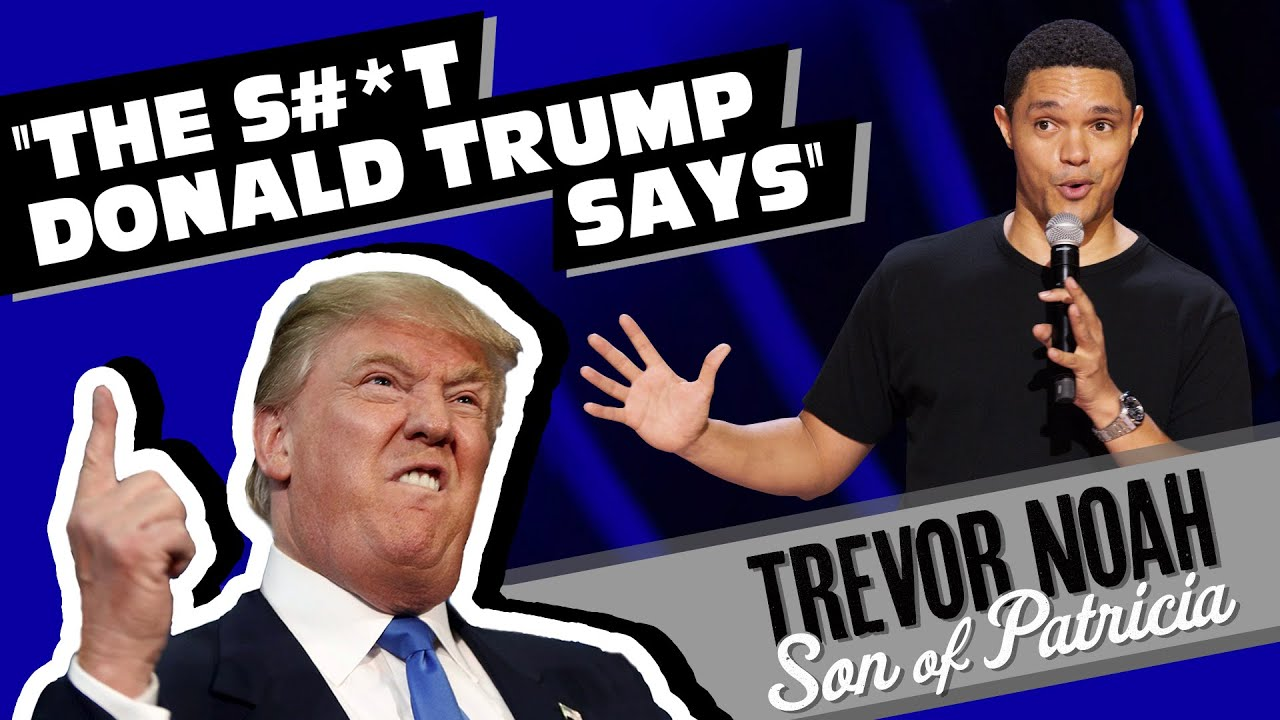 """The S#*t Donald Trump Says!"" – Trevor Noah – (from"