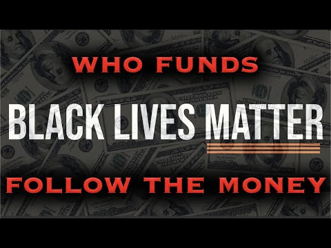 Who Is Funding Black Lives Matter And Why? The Answer