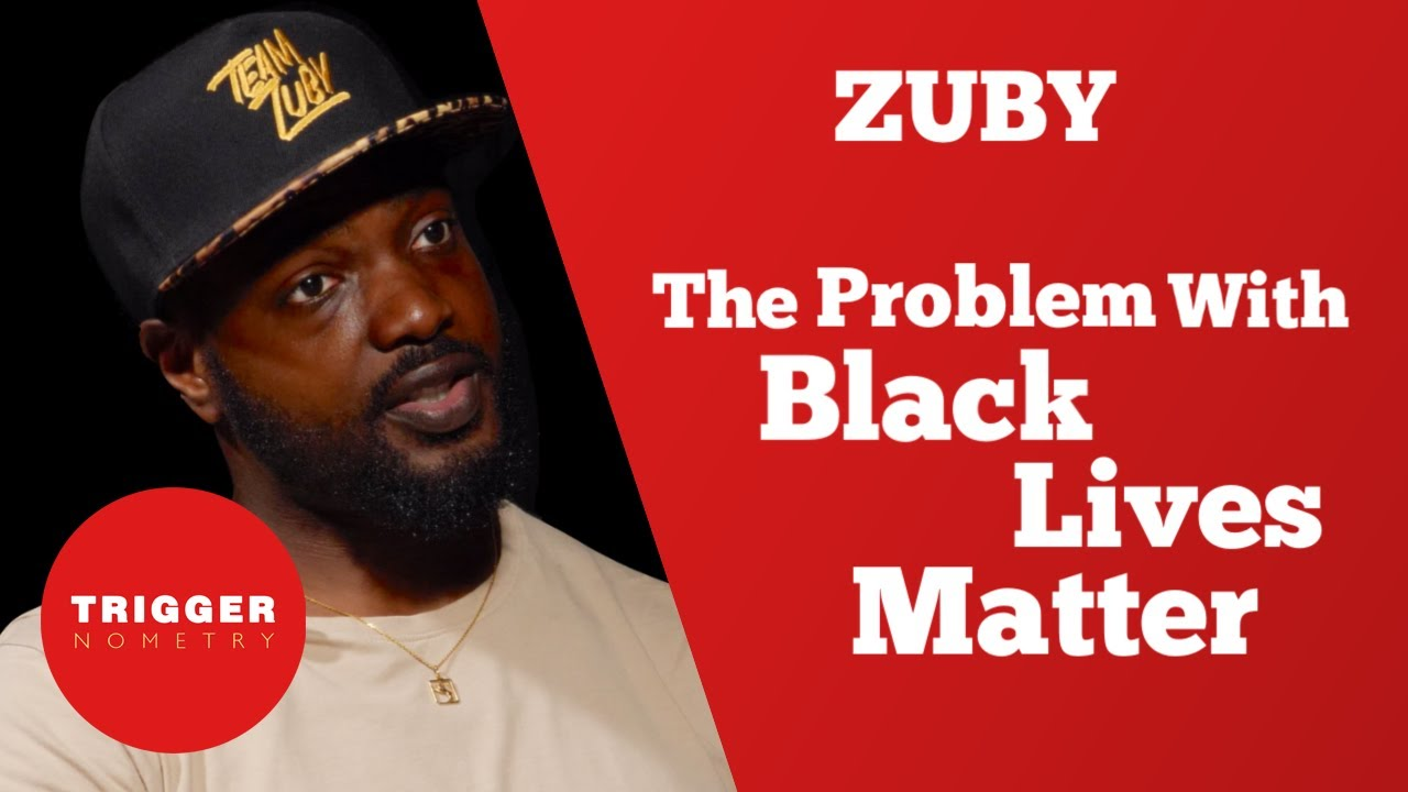 Zuby – The Problem with Black Lives Matter