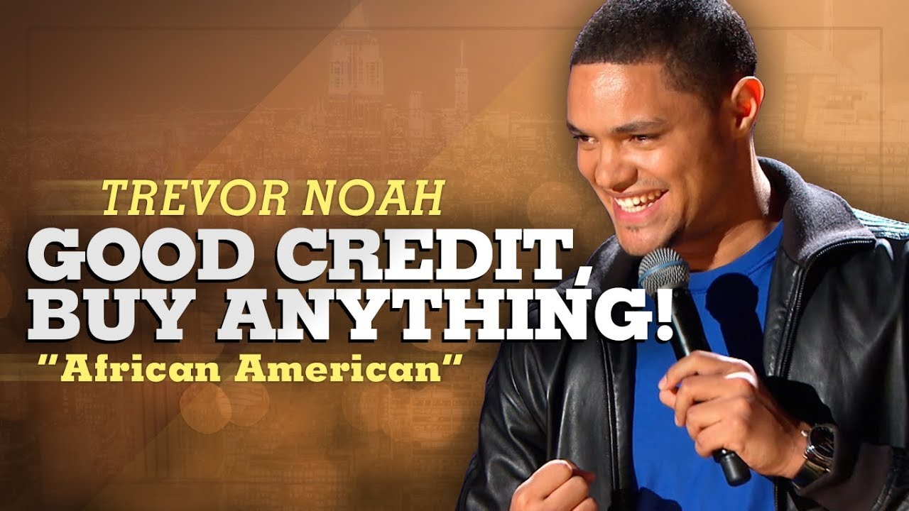"""Good Credit, Buy Anything!"" – Trevor Noah – (African American)"