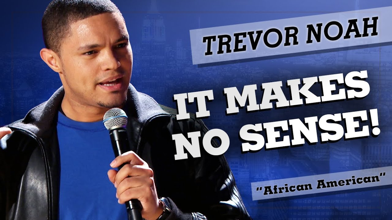 """It Makes No Sense!"" – Trevor Noah – (African American)"