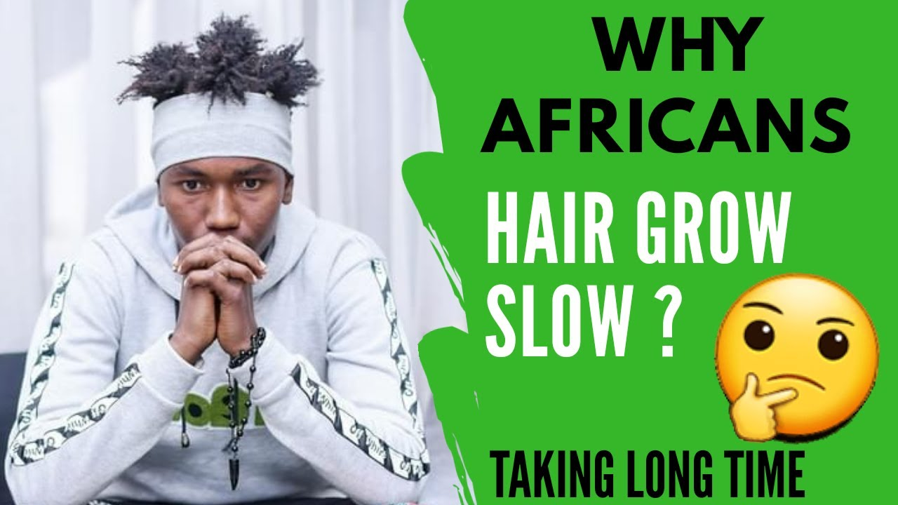 why africans hair take long to grow | hair growth