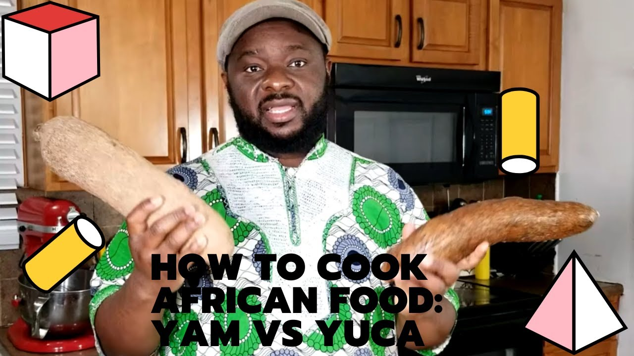 How to Cook African Food: Yam vs Yuca edition