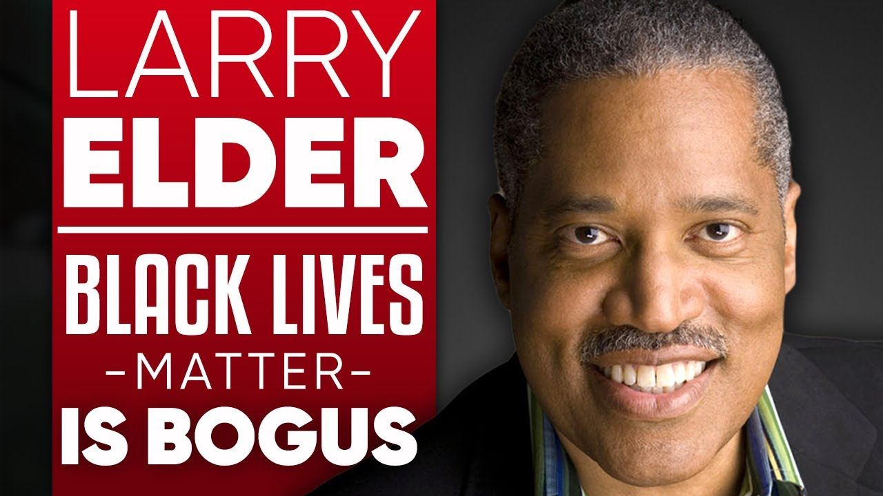 "LARRY ELDER – ""BLACK LIVES MATTER IS BOGUS"": How To"