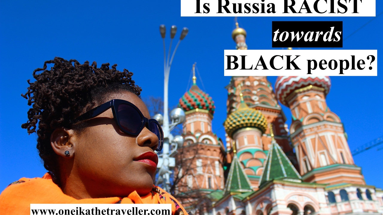 RACISM IN RUSSIA? Traveling While Black in Russia | African